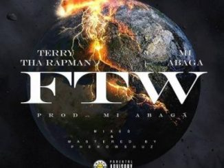Terry Tha Rapman Ft. M.I Abaga – FTW (Fuck The World)