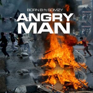 Born B ft. Somzy – Angry Man
