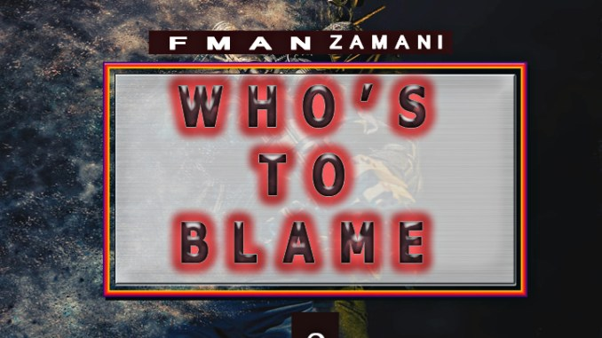 F man zamani - Who's To Blame