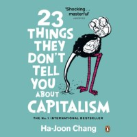 '23 Things They Don't Tell You About Capitalism' by Ha-Joon Chang