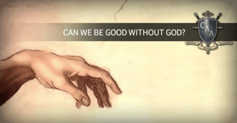Can We Be Good Without God Yes But It Makes No Sense