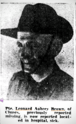 A report (and photograph) in The Northern Star of Wednesday 1 October 1941 mentions Pte. Leonard Aubrey Brown, of Clunes, previously reported missing, is now reported located in hospital, sick.