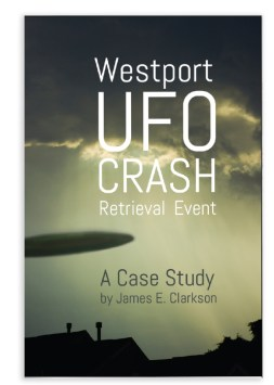 The Westport UFO Crash Retrieval Event - A Case Study by James E. Clarkson - Book cover