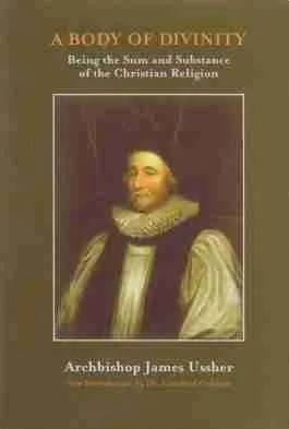 Archbishop James Ussher Body of Divinity Reformed Theology Puritan