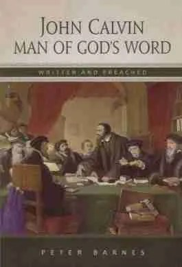 John Calvin Man of God's Word by Peter Barnes Banner of Truth
