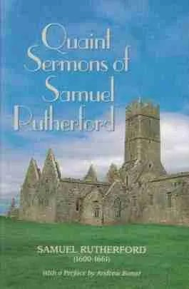 Quaint Sermons of Samuel Rutherford Puritan Sermons Scottish Covenanters National Covenant