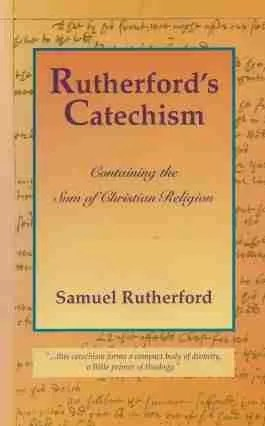 Catechism by Samuel Rutherford Blue Banner Productions Scottish Covenanters Puritan Reformed Theology Christian Books