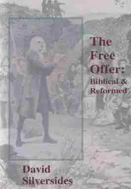David Silversides The Free Offer Reformed Theology Marpet Press