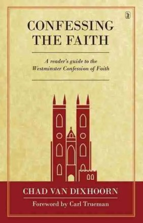 Chad van Dixhoorn Banner of truth trust Puritan Westminster Assembly Confession of Faith