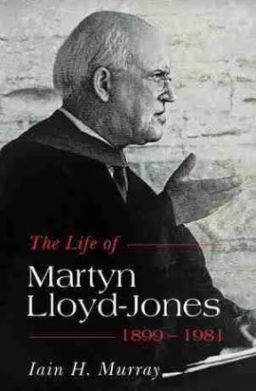 Life of Martyn LLoyd-Jones by Iain H. Murray Banner of Truth Trust Evangelical