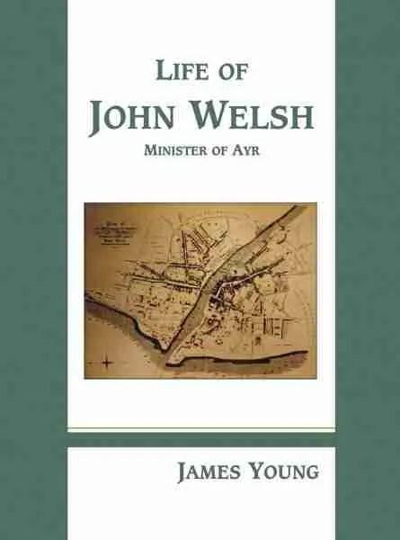 Life of John Weslh of Ayr Scotland Presbyterian Reformer John Knox Scottish Covenanters