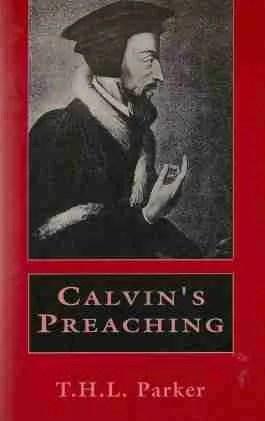 John Calvin Preaching Reformation Geneva Bible Commentaries Reformed Theology Sermons T. H. L. Parker