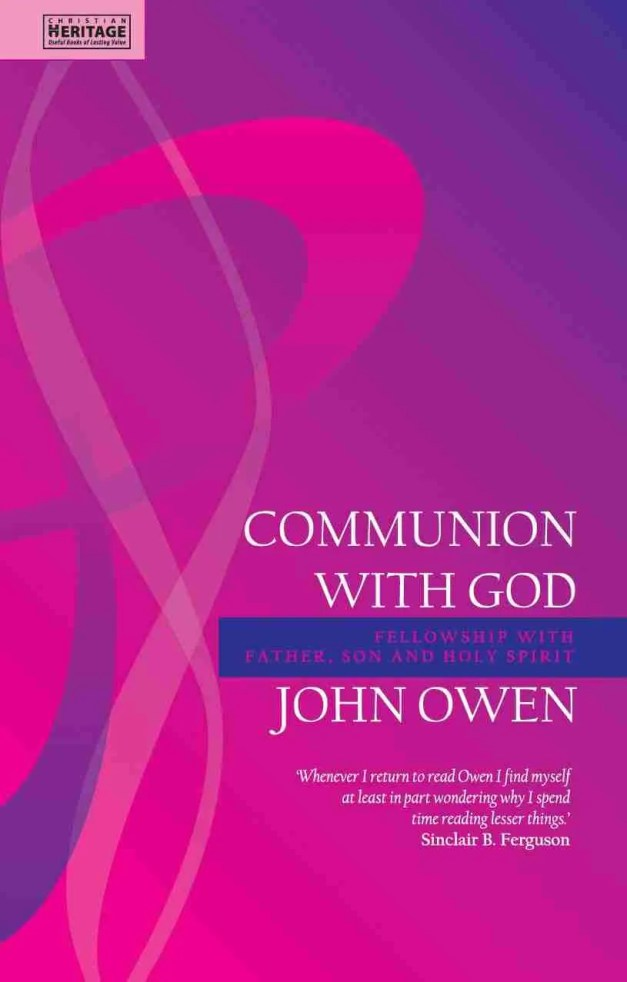Puritan Noconformist John Owen on Communion With God Reformed Theology Christian Focus