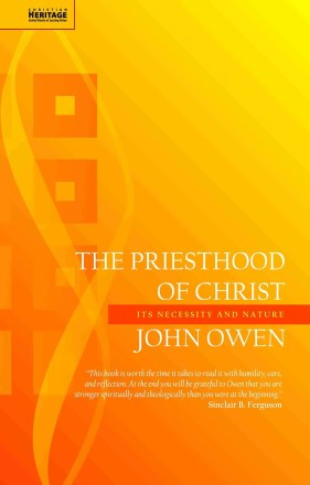 John Owen on the Priesthood of Jesus Christ Puritan Reformed Theology