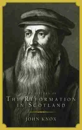 John Knox History of the Reformation in Scotland