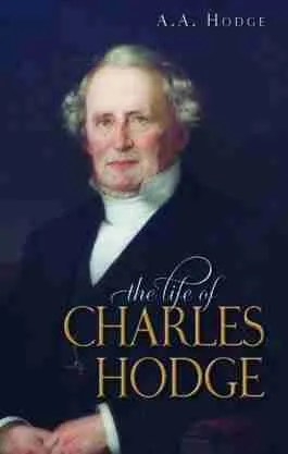 Life of Charles Hodge Princteon Theological Seminary Banner of Truth Reformed Theology