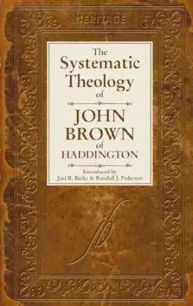 Systematic Theology by John Brown of Haddington Reformed Theology Scottish