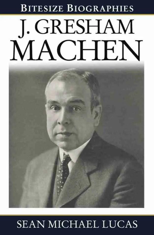 Life of J Gresham Machen Christian Books