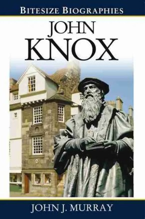John Knox by John J. Murray Evangelical Press
