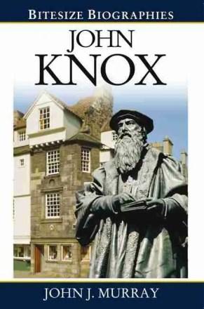 John Knox by John J. Murray Evangelical Press