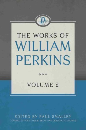 The Works of William Perkins edited Joel Beeke RHB