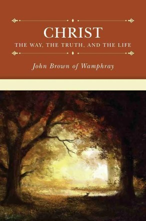 Christ the Way by John Brown of Wamphray RHB Soli Deo Gloria