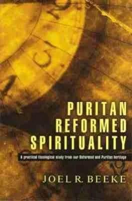 puritan reformed spirituality joel beeke reformation heritage