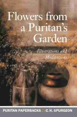 Flowers from a Puritans Garden C H Spurgeon Thomas Manton Banner of Truth
