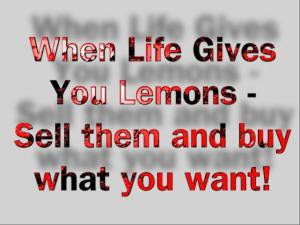 Text graphic when life give you lemons sell them and buy what you want