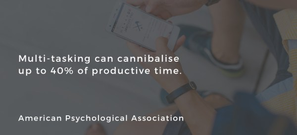 Multi-tasking can cannibalise your time