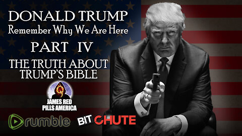[Pt 4] President Trump: TRUTH ABOUT TRUMP'S BIBLE! Remember Why We Are Here Pro-Trump Video Series