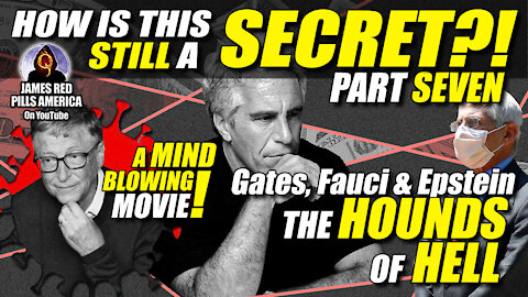 Gates, Fauci & Epstein: The Hounds Of Hell & Purveyors Of Pure Evil - (Ep 7)