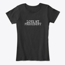 Love My President Trump Tshirts Mug Black T-Shirt Front
