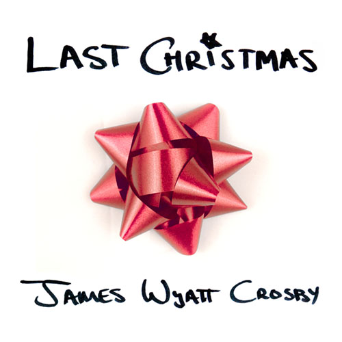 James Wyatt Crosby - Last Christmas