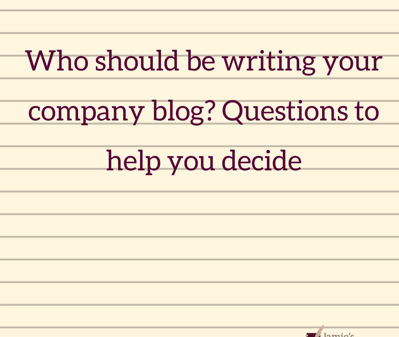Who should be writing your company blog? Questions to help you decide
