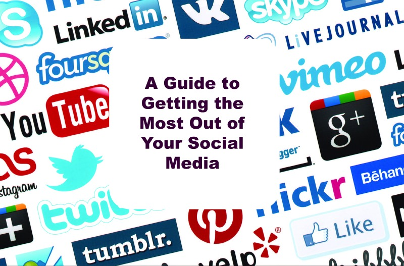 A Guide to Getting the Most Out of Your Social Media