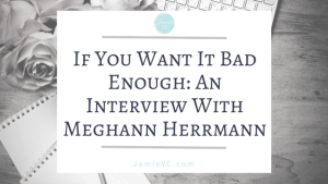 If You Want It Bad Enough: An Interview With Meghann Herrmann
