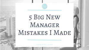 5 Big New Leadership Mistakes I Made