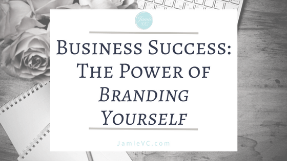 Business Success: The Power of Branding Yourself