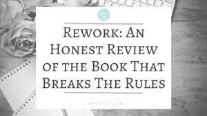 Rework: An Honest Review of The Book That Breaks The Rules