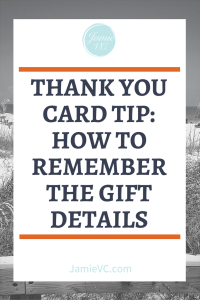 Thank you cards - we know we have to send them but sometimes we ust don't have time to do it right away. Read my tip for how busy entrepreneurs can remember the gift details when writing their cards.