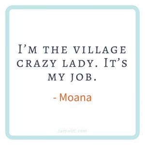 I'm the village crazy lady. It's my job – Moana