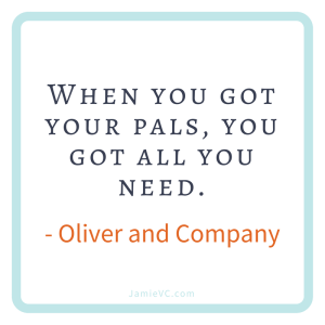 When you got your pals, you got all you need – Oliver and Company