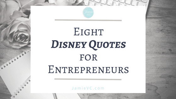 8 Disney Quotes for Entrepreneurs