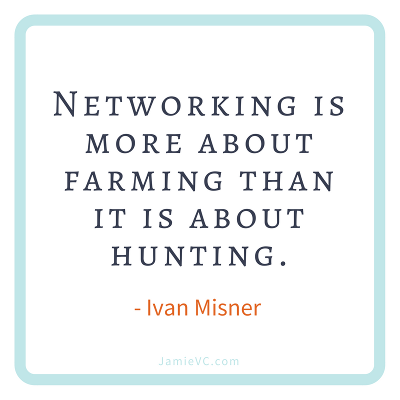 """""""Networking is more about farming than it is about hunting."""" Ivan Misner"""