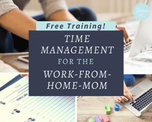 Time Management for the Work-From-Home-Mom training