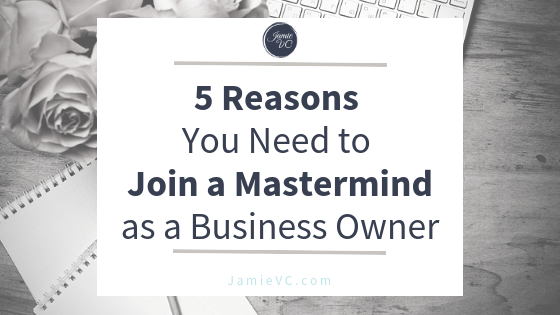 5 Reasons You Need to Join a Mastermind as a Business Owner