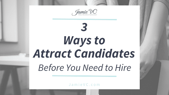 3 Ways to Attract Candidates Before You Need to Hire