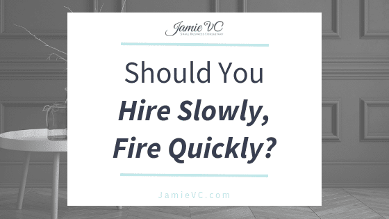 Should You Hire Slowly, Fire Quickly?