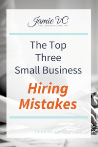 Top Three Small Business Hiring Mistakes, JamieVC, Consulting, Jamie Van Cuyk, Grow Your Team